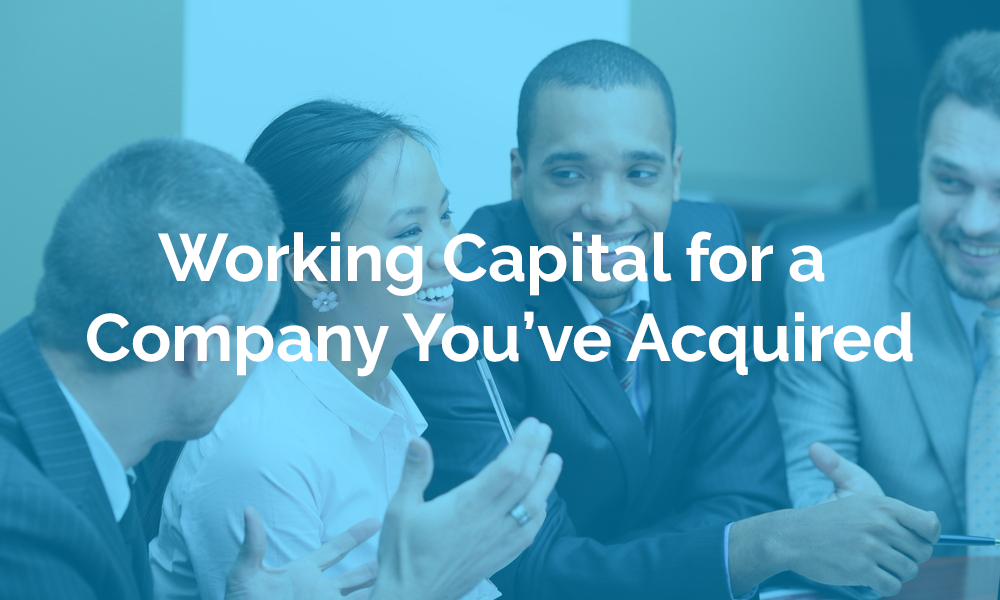 Working Capital for a Company You've Acquired